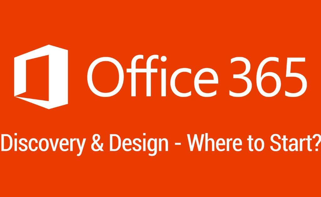 Office 365 Discovery & Design – Where to start?